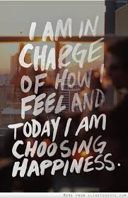 Quote For Today About Happiness Extraordinary I Am In Charge Of How I Feel And Today I Am Choosing Happiness