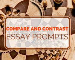the compare and contrast essay prompts by com the compare contrast essay prompts