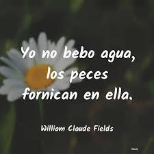 William Claude Fields: Yo no bebo agua, los peces for