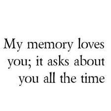My Memory Loves You Love Love Quotes Miss You Sad Memories Love Stunning Remembrance Love Image Quotation