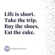 Life Is Short Take The Trip Buy The Shoes Eat The Cake Sr