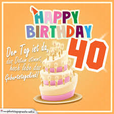 40 Geburtstag Geburtstagssprüche Happy Birthday Geburtstagskind