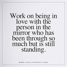 I Love Myself Quotes New Work On Being In Love With The Person Live Life Happy Quotes N