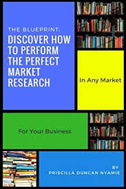 Discover How To Perform The Perfect Market Research: In Any Market For Your  Business: Nyamie, Miss Priscilla Duncan, Burton, Mr Chris: 9781720541899:  Amazon.com: Books