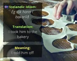 fascinating idioms in different languages idiom eg tok hann i bakariið