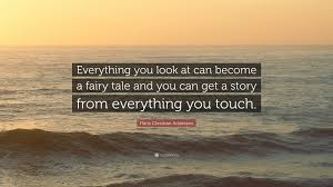 "Hans Christian Andersen Quotes Best Of Hans Christian Andersen Quote ""Everything You Look At Can Become A"