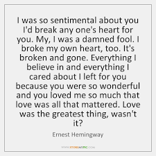Hemingway Quotes On Love Magnificent I Was So Sentimental About You I'd Break Any One's Heart For