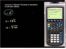evaluating radical expressions using the ti 83plus and ti 84 family of calculators you