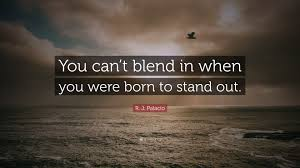 """Stand Out Quotes Extraordinary R J Palacio Quote """"You Can't Blend In When You Were Born To Stand"""