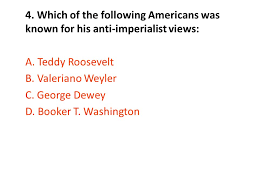 standard eoc review imperialism is a policy where a weaker which of the following americans was known for his anti imperialist views
