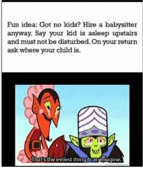 Fun Idea Got No Kids Hire A Babysitter Anyway Say Your Kid Is