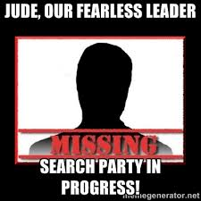 Jude, our fearless leader search party in progress! - Missing ... via Relatably.com