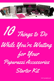 10 things to do while waiting for your paparazzi starter kit