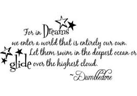Dumbledore Dreams Quote Best of Harry Potter Dream Quote Albus Dumbledore Quote For In Dreams We