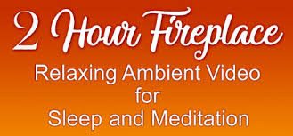 Relaxing Video 2 Hour Fireplace Relaxing Ambient Video For Sleep And Meditation On