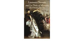 Lieutenant Sherman and La Dona of Monterey (San Francisco): Hoopes, John,  Hoopes, John: 9781483975108: Amazon.com: Books
