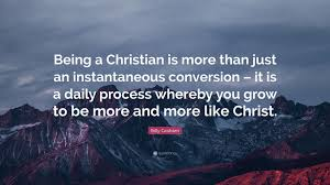 """Being A Christian Quotes Best Of Billy Graham Quote """"Being A Christian Is More Than Just An"""