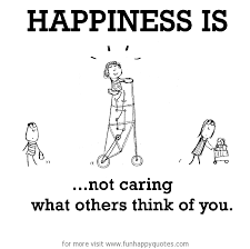 Happiness Is Not Caring What Others Think Of You Funny Happy Enchanting Quotes About Not Caring What Others Think