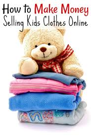 Making Outfits Website How To Make Money Selling Kids Clothes Online To Earn Easy Cash