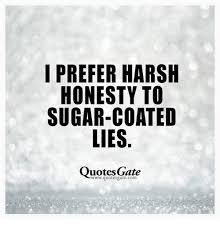 Honesty Quotes Unique I PREFER HARSH HONESTY TO SUGARCOATED LIES Quotes Gate Quotes