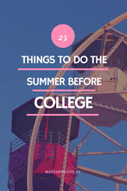 17 best ideas about college freshman tips college 25 things to do the summer before college plus 15 bonus ideas