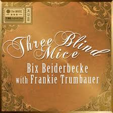 three blind mice bix beiderbecke frankie trumbauer