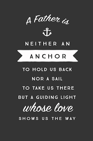 Beautiful Fathers Day Quotes Best Of Father's Day Quotes A Father Is Neither An Anchor To Hold Us Back