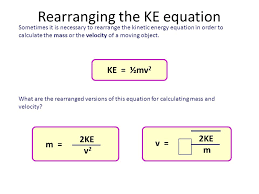 sometimes it is necessary to rearrange the kinetic energy equation in order to calculate the mass
