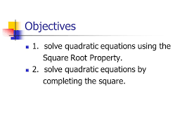 objectives 1 solve quadratic equations using the square root property