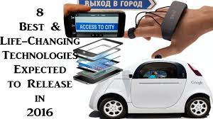 new car release in 20168 Best  LifeChanging Technologies Expected to Release in 2016
