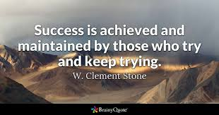 Success Is Achieved And Maintained By Those Who Try And Keep Trying New Trying Quotes