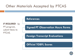 ptcas information session admissions cycle ppt  7 other materials accepted by ptcas if required by pt program submit items to ptcas