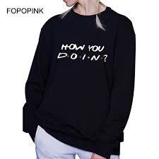 How You Doing Shirt Women Hoodie Friends Tv Show How You Doin Moletom Feminino Punk