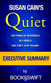executive summary of books quiet the power of introverts in a world that cant stop