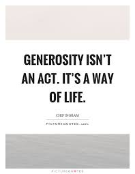 Generosity Quotes Unique Generosity Isn't An Act It's A Way Of Life Picture Quotes