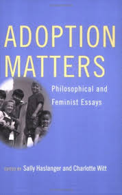 adoption matters philosophical and feminist essays adoption matters