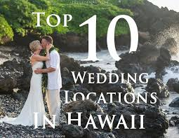 top 10 hawaii wedding locations best hawaii reception venues Wedding Ideas In Hawaii best wedding locations in hawaii wedding anniversary ideas in hawaii