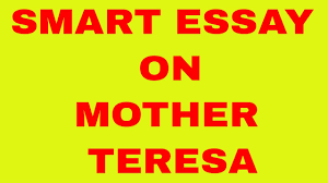 smart essay on mother teresa smart essay on mother teresa