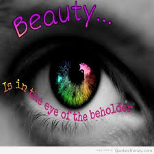 quotes about beauty is in the eye of the beholder quotes