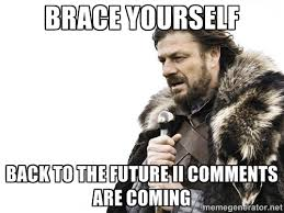 Brace yourself Back to the future II comments are coming - Brace ... via Relatably.com