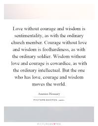 ier quotes ier sayings ier picture quotes page  love out courage and wisdom is sentimentality as the ordinary church member courage