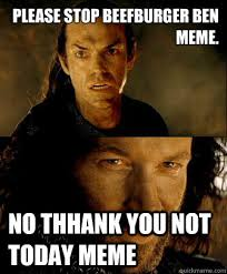 Please stop beefburger Ben meme. no thhank you not today meme ... via Relatably.com