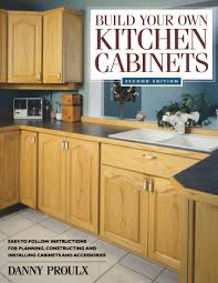 Build Your Own Kitchen Cabinets Danny Proulx 9781558706767 Amazon