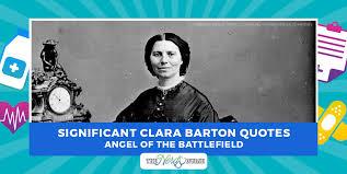 Clara Barton Quotes Enchanting Significant Clara Barton Quotes Angel Of The Battlefield