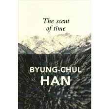 scent of time a philosophical essay on the art of lingering  scent of time a philosophical essay on the art of lingering paperback byung chul han