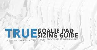 Bauer Goalie Chest Protector Size Chart Goalies Plus Goalie Pad Sizing Guide Easy To Understand