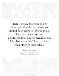 Learn To Love Yourself First Quotes Best Of I Hate A Movie That Will End By Telling You That The First Thing