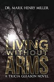 Living Without Arms: A Tricia Gleason Novel - Kindle edition by ...