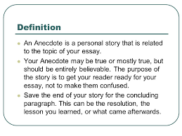 using an anecdote in an introductory paragraph please put the date  definition an anecdote is a personal story that is related to the topic of your essay