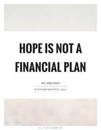 Financial Quotes Hope is not a financial plan Picture Quotes 23